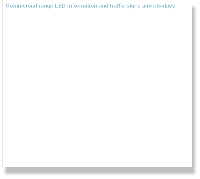 Commercial range LED information and traffic signs and displays