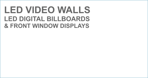 LED VIDEO WALLS LED DIGITAL BILLBOARDS & FRONT WINDOW DISPLAYS