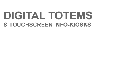 DIGITAL TOTEMS & TOUCHSCREEN INFO-KIOSKS