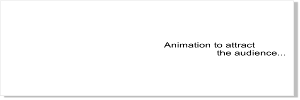 Animation to attract                    the audience...